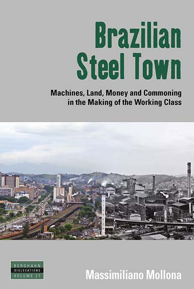 Brazilian Steel Town: Machines, Land, Money and Commoning in the Making of the Working Class