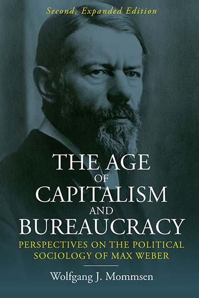 The Age of Capitalism and Bureaucracy: Perspectives on the Political Sociology of Max Weber