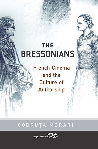 The Bressonians: French Cinema and the Culture of Authorship