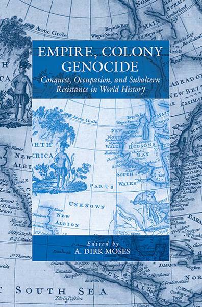 Empire, Colony, Genocide: Conquest, Occupation, and Subaltern Resistance in World History