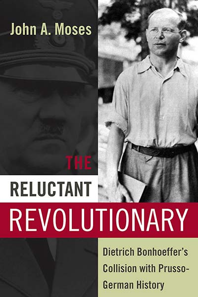 The Reluctant Revolutionary: Dietrich Bonhoeffer's Collision with Prusso-German History