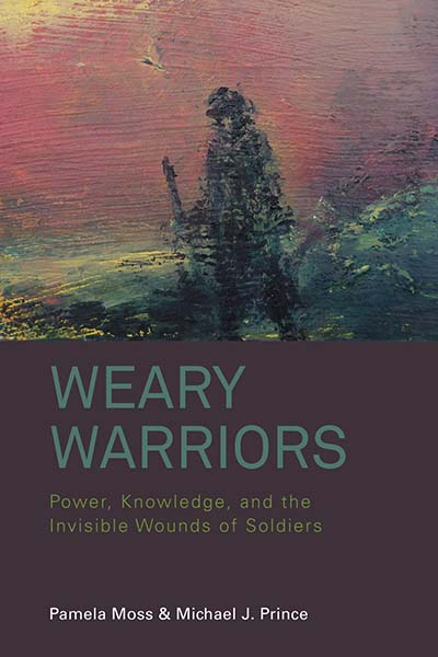 Weary Warriors: Power, Knowledge, and the Invisible Wounds of Soldiers
