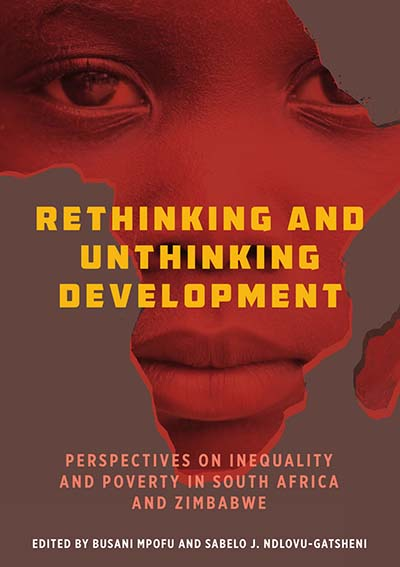 Rethinking and Unthinking Development: Perspectives on Inequality and Poverty in South Africa and Zimbabwe