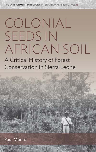 Colonial Roots in African Soil: A Critical History of Forest Conservation in Sierra Leone