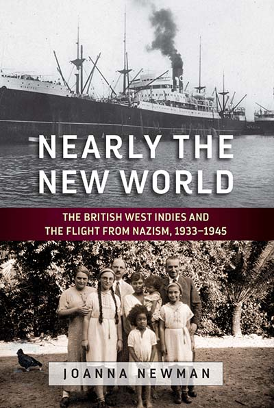 Nearly the New World: The British West Indies and the Flight from Nazism, 1933–1945