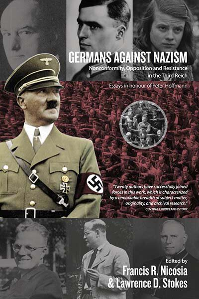 Germans Against Nazism: Nonconformity, Opposition and Resistance in the Third Reich: Essays in Honour of Peter Hoffmann