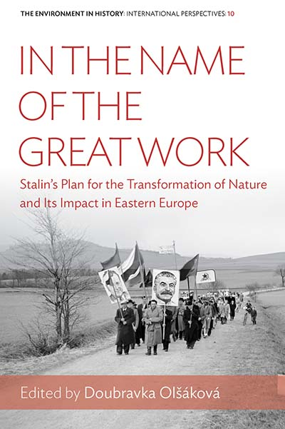 In the Name of the Great Work: Stalin's Plan for the Transformation of Nature and its Impact in Eastern Europe