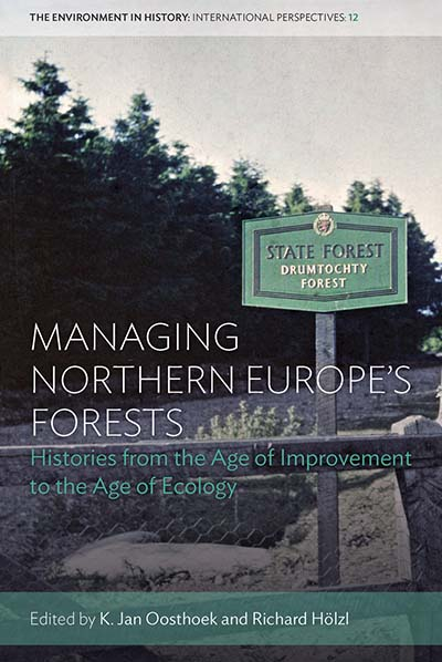 Managing Northern Europe's Forests: Histories from the Age of Improvement to the Age of Ecology
