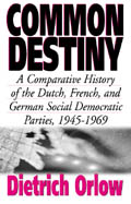 Common Destiny: A Comparative History of the Dutch, French, and German Social Democratic Parties, 1945-1969