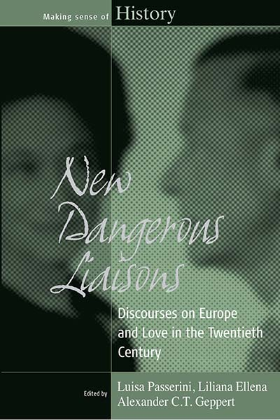 New Dangerous Liaisons : Discourses on Europe and Love in the Twentieth Century