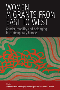 Women Migrants From East to West: Gender, Mobility and Belonging in Contemporary Europe