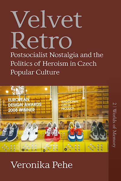 Velvet Retro: Postsocialist Nostalgia and the Politics of Heroism in Czech Popular Culture