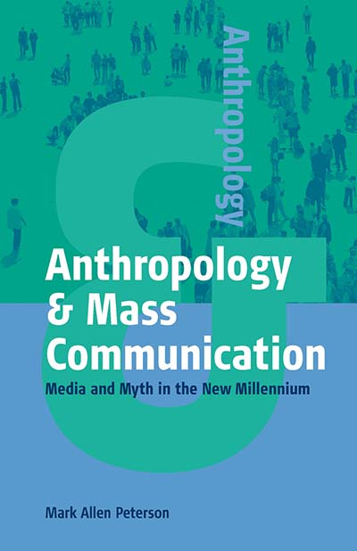Anthropology & Mass Communication: Media and Myth in the New Millennium