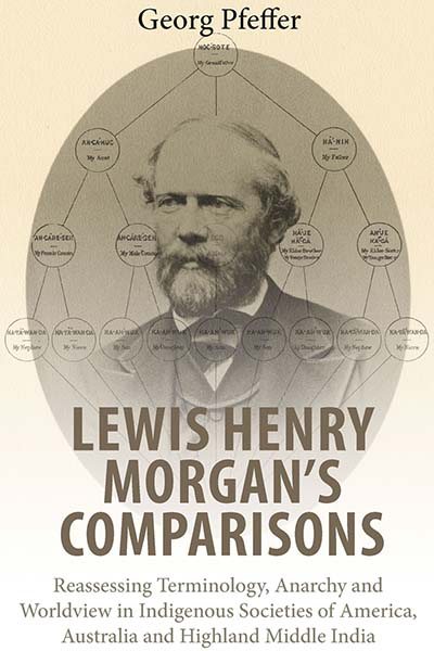 Lewis Henry Morgan's Comparisons: Reassessing Terminology, Anarchy and Worldview in Indigenous Societies of America, Australia and Highland Middle India