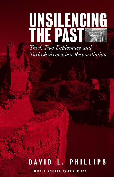 Unsilencing the Past: Track-Two Diplomacy and Turkish-Armenian Reconciliation