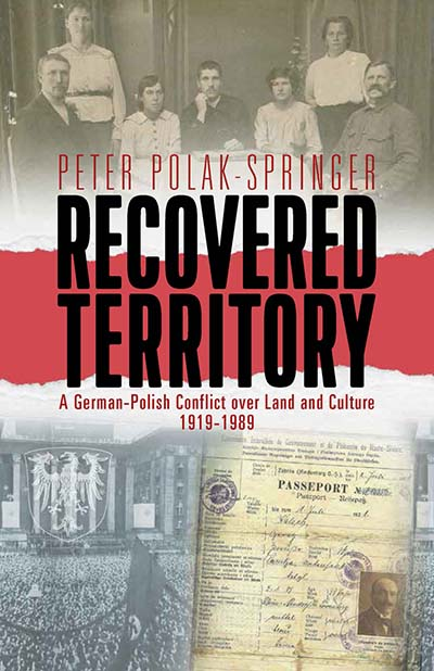 Recovered Territory: A German-Polish Conflict over Land and Culture, 1919-1989