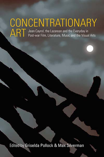 Concentrationary Art: Jean Cayrol, the Lazarean and the Everyday in Post-war Film, Literature, Music and the Visual Arts