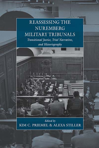Reassessing the Nuremberg Military Tribunals: Transitional Justice, Trial Narratives, and Historiography