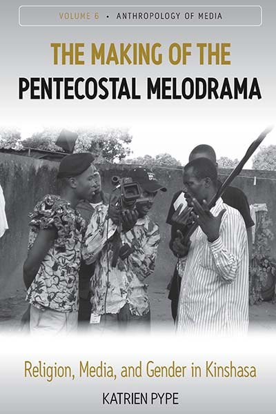 The Making of the Pentecostal Melodrama: Religion, Media and Gender in Kinshasa