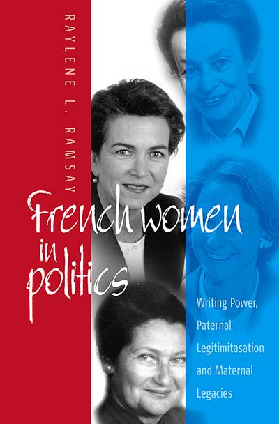 French Women in Politics: Writing Power: Paternal Legitimization and Maternal Legacies
