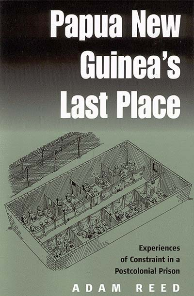 Papua New Guinea's Last Place: Experiences of Constraint in a Postcolonial Prison