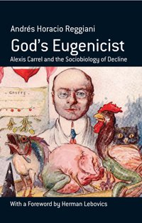 God's Eugenicist: Alexis Carrel and the Sociobiology of Decline