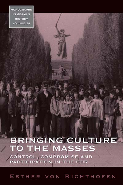 Bringing Culture to the Masses: Control, Compromise and Participation in the GDR