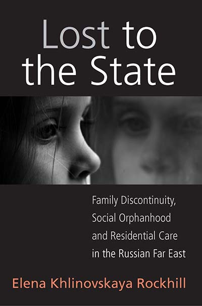 Lost to the State: Family Discontinuity, Social Orphanhood and Residential Care in the Russian Far East