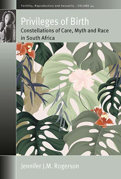 Privileges of Birth: Constellations of Care, Myth, and Race in South Africa