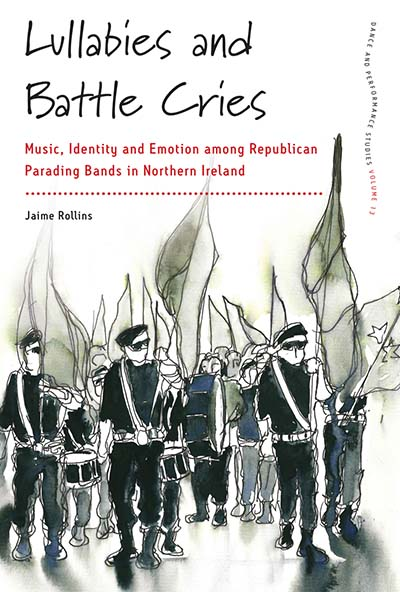 Lullabies and Battle Cries: Music, Identity and Emotion among Republican Parading Bands in Northern Ireland