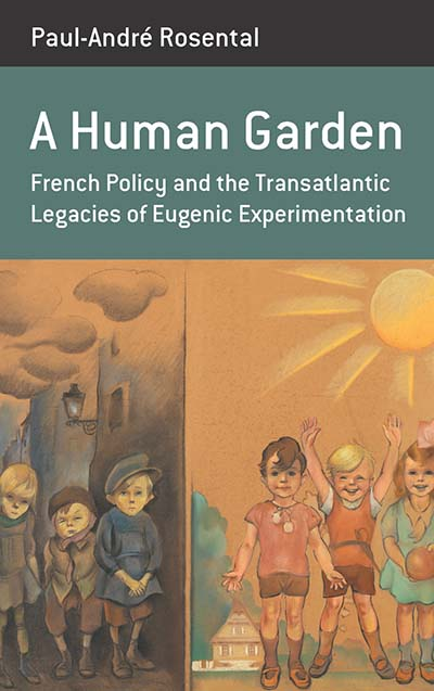 A Human Garden: French Policy and the Transatlantic Legacies of Eugenic Experimentation