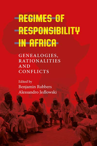 Regimes of Responsibility in Africa: Genealogies, Rationalities and Conflicts