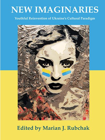 New Imaginaries: Youthful Reinvention of Ukraine's Cultural Paradigm