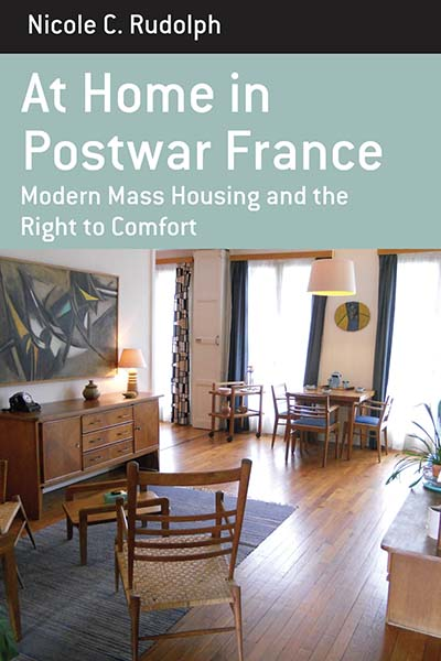 At Home in Postwar France: Modern Mass Housing and the Right to Comfort