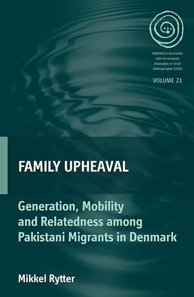 Family Upheaval: Generation, Mobility and Relatedness among Pakistani Migrants in Denmark