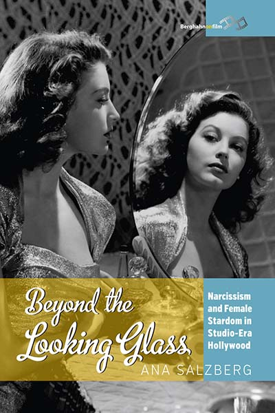 Beyond the Looking Glass: Narcissism and Female Stardom in Studio-Era Hollywood