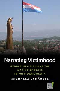 Narrating Victimhood: Gender, Religion and the Making of Place in Post-War Croatia