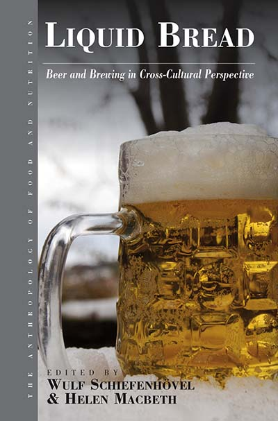 Liquid Bread: Beer and Brewing in Cross-Cultural Perspective