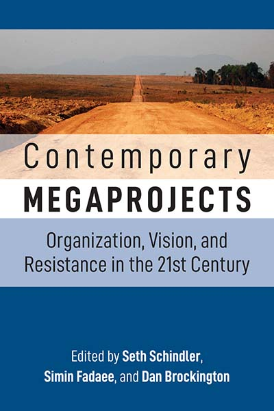 Contemporary Megaprojects: Organization, Vision, and Resistance in the 21st Century