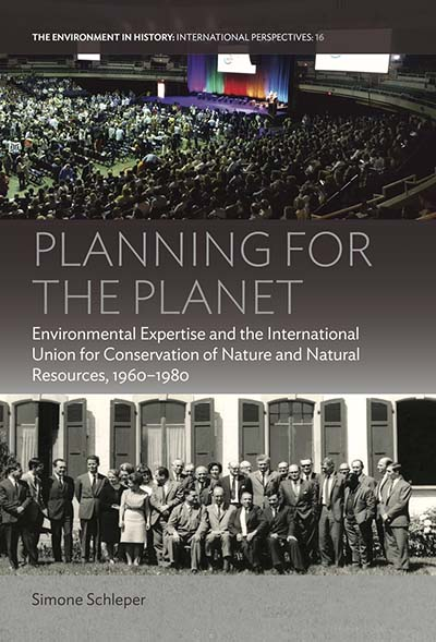 Planning for the Planet: Environmental Expertise and the International Union for Conservation of Nature and Natural Resources, 1960–1980