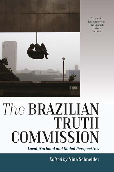 The Brazilian Truth Commission: Local, National and Global Perspectives