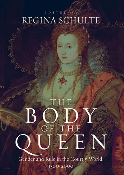 The Body of the Queen: Gender and Rule in the Courtly World, 1500-2000