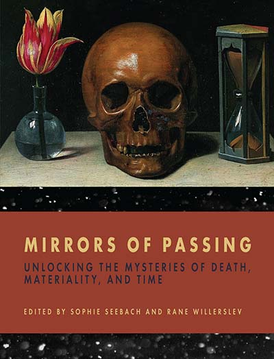 Mirrors of Passing: Unlocking the Mysteries of Death, Materiality, and Time