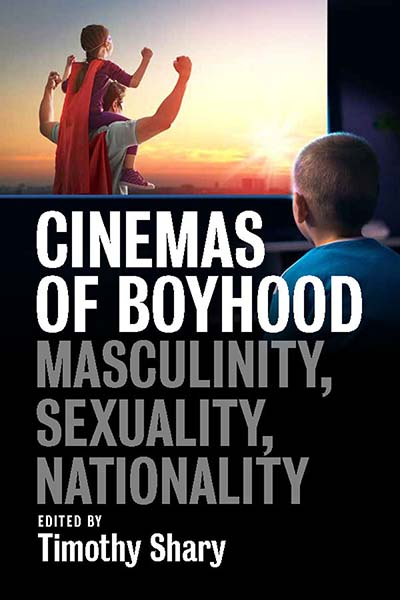Cinemas of Boyhood: Masculinity, Sexuality, Nationality