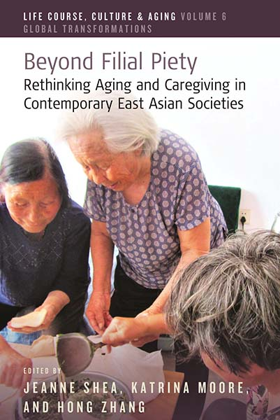 Beyond Filial Piety: Rethinking Aging and Caregiving in Contemporary East Asian Societies