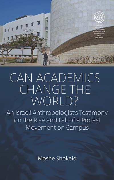 Can Academics Change the World?: An Israeli Anthropologist's Testimony on the Rise and Fall of a Protest Movement on Campus