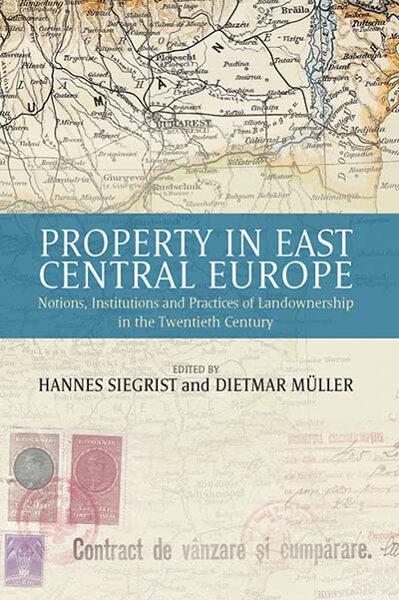 Property in East Central Europe: Notions, Institutions, and Practices of Landownership in the Twentieth Century