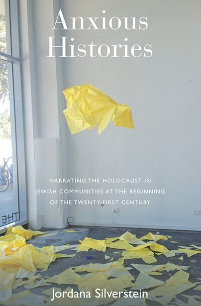 Anxious Histories: Narrating the Holocaust in Jewish Communities at the Beginning of the Twenty-First Century