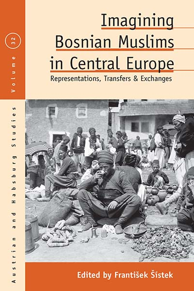 Imagining Bosnian Muslims in Central Europe: Representations, Transfers and Exchanges