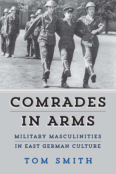 Comrades in Arms: Military Masculinities in East German Culture